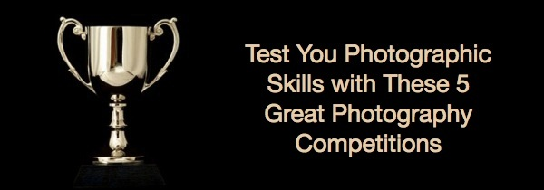 Test Your Photography Skills with These 5 Great Photography Competitions