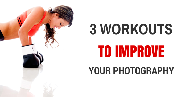 3 Workouts to Improve your Photography