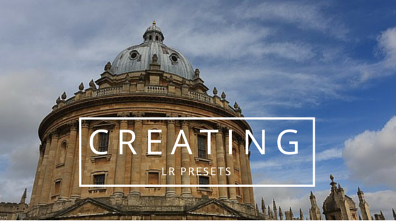 How to Create Your Own Lightroom Presets