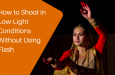 How to Shoot in Low-Light Conditions