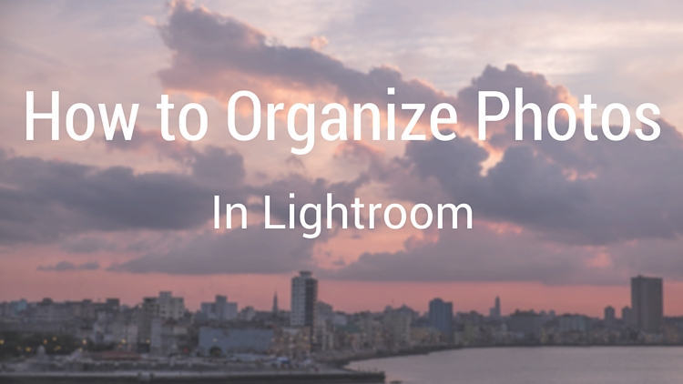 How to Organize Your Photos in Lightroom