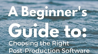 A Beginner's Guide toChoosing the RightPost-Production Software