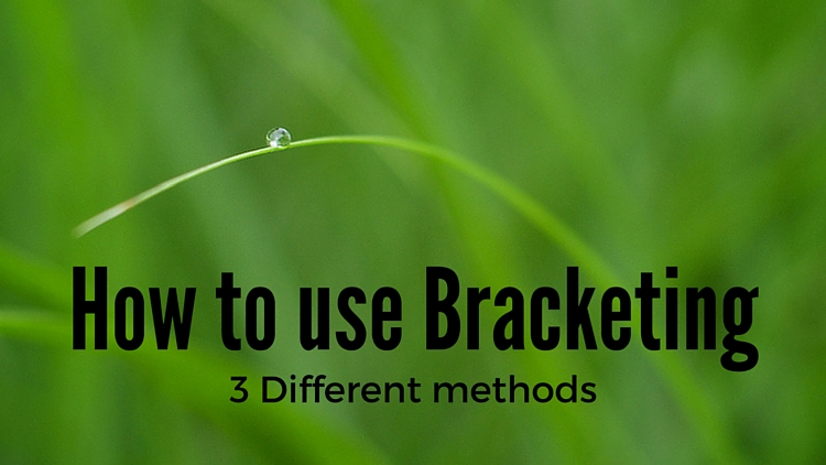 How To Use Bracketing To Get Your Best Shot 3 Different