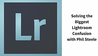 Solving the Biggest Lightroom Confusionwith Phil Steele (1)