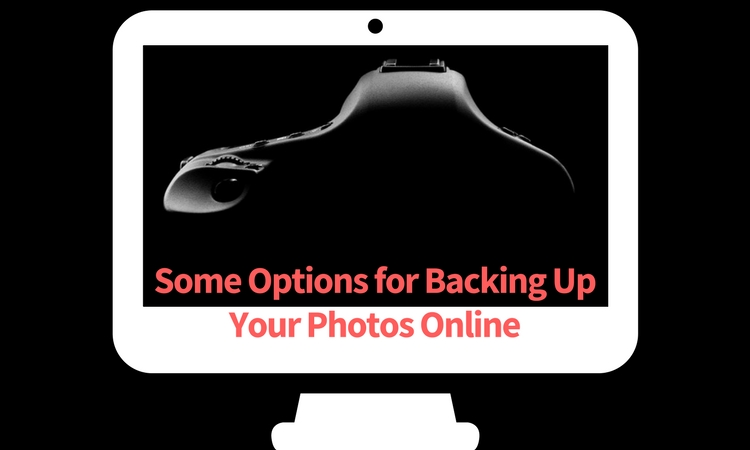Some Options for Backing Up Your Photos Online